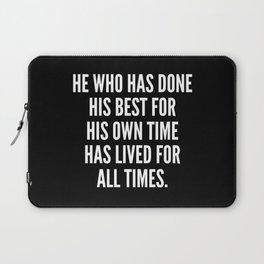 He who has done his best for his own time has lived for all times Laptop Sleeve