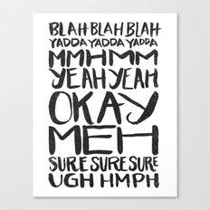 BLAH BLAH BLAH YADDA YADDA YADDA Canvas Print