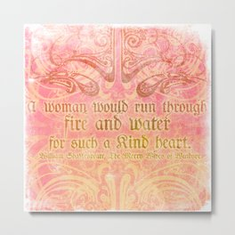A woman would run through fire - Shakepeare Love Quote Metal Print