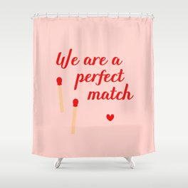 We are a perfect match - Valentine's Day Shower Curtain