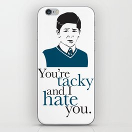 You're Tacky and I Hate You iPhone Skin
