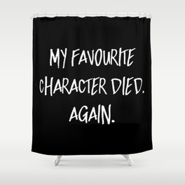 My Favourite Character Died. Again. (Inverted) Shower Curtain