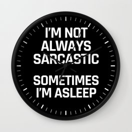 I'm Not Always Sarcastic Sometimes I'm Asleep (Black and White) Wall Clock