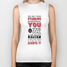 The only thing standing between you and your goal Inspirational Design Typography Quote Biker Tank