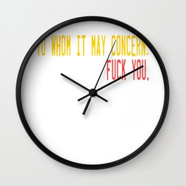 "Show your humorous side with this funny tee with text ""To Whom It May Concern, Fuck you! Wall Clock"