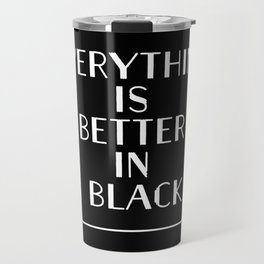 Everything Is Better In Black Travel Mug