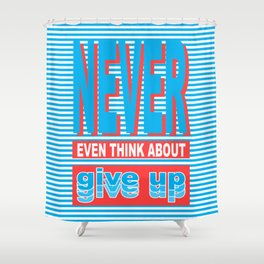 Never Even Think About Give Up, Typography poster Shower Curtain