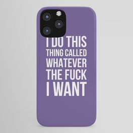 I Do This Thing Called Whatever The Fuck I Want (Ultra Violet) iPhone Case