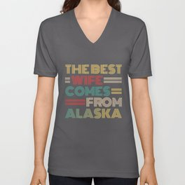 The Best Wife Comes From Alaska , Best gifts for her, Gift Idea To My Wonderful Wife Unisex V-Neck