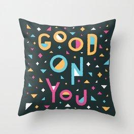 Good On You Throw Pillow
