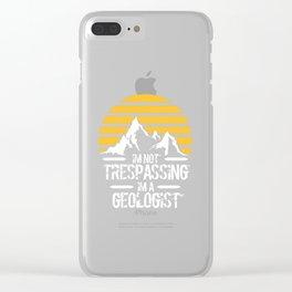 Funny I'm Not Trespassing I'm A Geologist Men Women T Shirt Humorous Geology Teachers Geek Wear Tee Clear iPhone Case