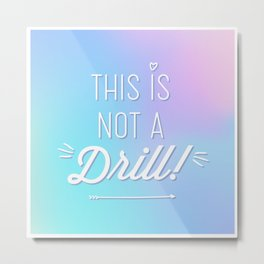 This is Not A Drill! Metal Print