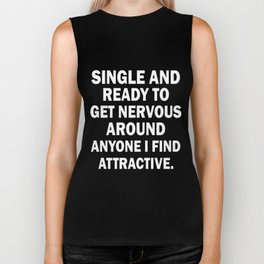 single and ready to get nervous around anyone I find attractive Biker Tank