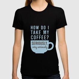 Take My Coffee Seriously T-shirt