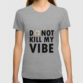 Donut Kill My Vibe Sweet Funny Saying Quote Gift T-shirt