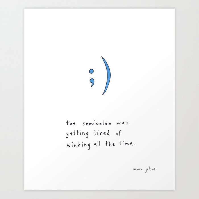 The Semicolon Was Getting Tired Of Winking Art Print By