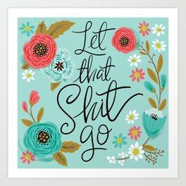 Pretty Sweary: Let that Shit Go Art Print