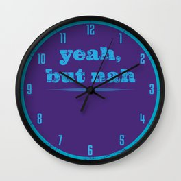 YEAH, BUT NAH Wall Clock