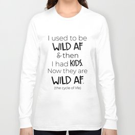 I used to be wild af and then i had kids now they are wild af the cycle of life mom t-shirts Long Sleeve T-shirt