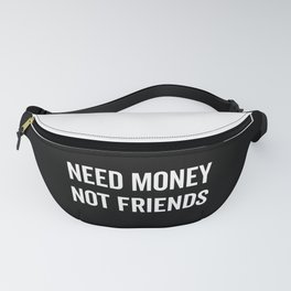 Need Money, Not Friends Funny Quote Fanny Pack