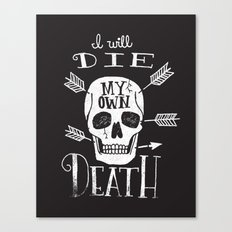 I WILL DIE MY OWN DEATH Canvas Print