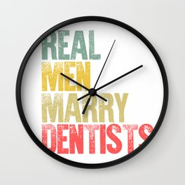 Funny Marriage Shirt Real Men Marry Dentists Groom Gift Wall Clock