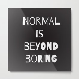 Normal Is Beyond Boring Metal Print