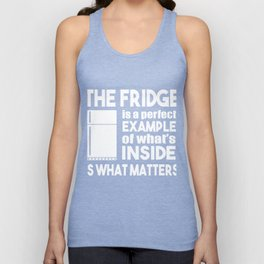 The Fridge Is A Perfect Example Unisex Tank Top