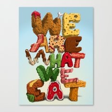 We are what we eat Canvas Print