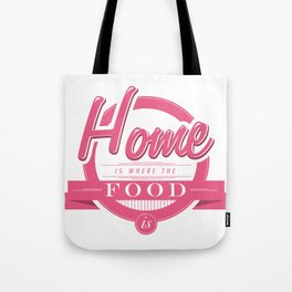 Home is where the food is  Tote Bag
