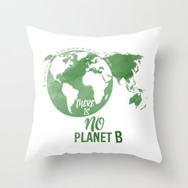 There Is No Planet B - Green Throw Pillow