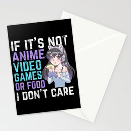 If It's Not Anime Video Games Or Food I Don't Care Stationery Cards