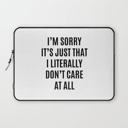 I'M SORRY IT'S JUST THAT I LITERALLY DON'T CARE AT ALL Laptop Sleeve
