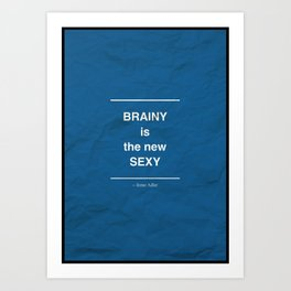 Quoster - Brainy is the new Sexy Art Print