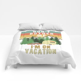 Don't Bother Me I'm On Vacation Holiday Adventure Traveling Camping Camper Comforters