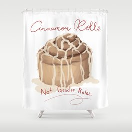 Cinnamon Rolls Not Gender Roles Shower Curtain