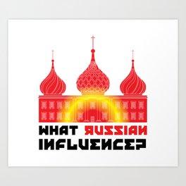 What Russian Influence? Art Print