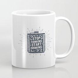 Stop Thinking. Start Drinking Coffee Mug