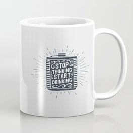 Stop Thinking. Start Drinking Coffee Mug