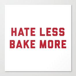 Hate Less Bake More Canvas Print
