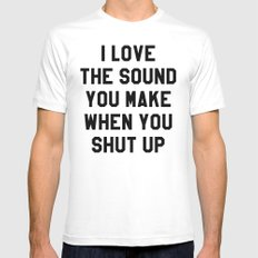 I LOVE THE SOUND YOU MAKE WHEN YOU SHUT UP MEDIUM Mens Fitted Tee White