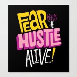 Fear keeps the Hustle Alive Canvas Print