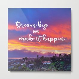 """Dream big & make it happen"" quote pink, yellow & blue sunrise Metal Print"