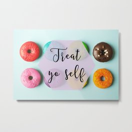 Treat Yo Self Doughnuts Metal Print