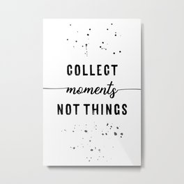 TEXT ART Collect moments not things Metal Print