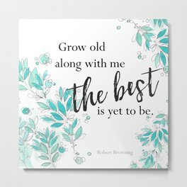Grow old with me the  Best is yet to be teal Metal Print