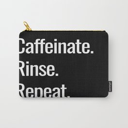 Caffeinate. Rinse. Repeat. Carry-All Pouch