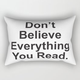 Don't Believe Everything You Read. Rectangular Pillow