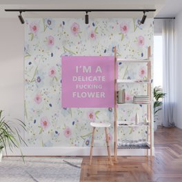 I'm A Delicate Fucking Flower Wall Mural