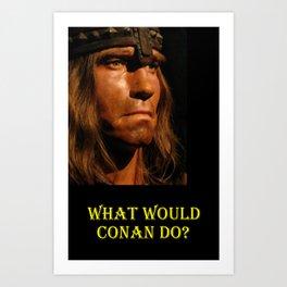 What Would Conan Do? Art Print